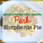 Sour Cream and Onion Pork Shepherds Pie