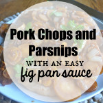 Pork Chops and Parsnips with fig pan sauce