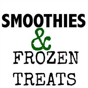 Smoothies and Frozen Treats