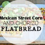 Mexican Street Corn and Chorizo Flatbread