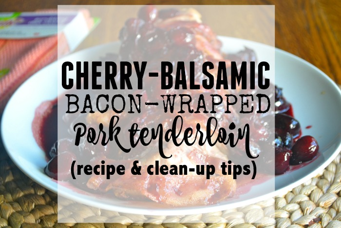 Cherry-Balsamic Bacon-Wrapped Pork Tenderloin- Recipe and Clean up Instructions