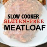 Slow Cooker Gluten-Free Meatloaf