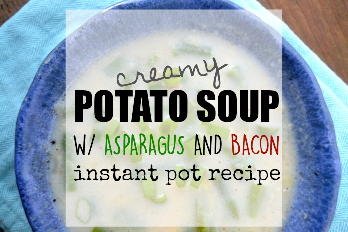 Creamy Potato Soup With Asparagus and Bacon- Instant Pot Recipe And Vi