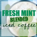 Fresh Mint Blended Iced Coffee- And Weekend Projects