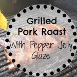 Grilled Pork Roast with Pepper Jelly Glaze- And a Summer Grill Pack Giveaway