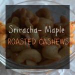 Sriracha-Maple Roasted Cashews