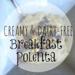 Creamy/Dairy-Free Breakfast Polenta