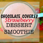 Chocolate Covered Strawberry Dessert Smoothie