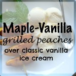 Maple-Vanilla Grilled Peaches with Vanilla Ice Cream