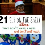 21 Elf on the Shelf Ideas -that don't make a mess and don't cost much