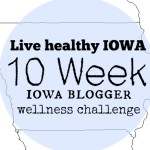 Live Healthy Iowa- 10 Week Iowa Blogger Wellness Challenge