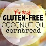 Gluten-Free Coconut Oil Cornbread