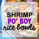 Shrimp Po' Boy Rice Bowls