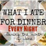 What I ate for Dinner in June