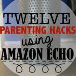 12 Parenting Hacks using Amazon Echo