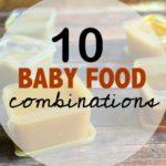 10 Baby food combinations