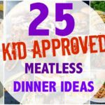 25 Kid Approved Meatless Dinner Ideas