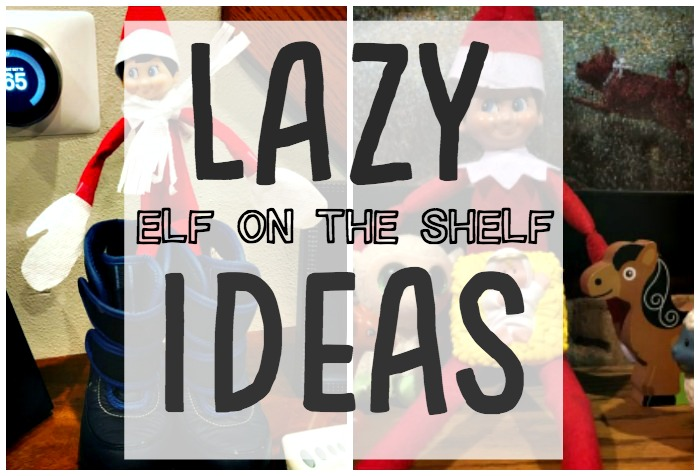 20 Lazy Elf On The Shelf Ideas Make The Best Of Everything