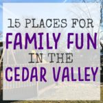 15 Places for Family Fun in The Cedar Valley