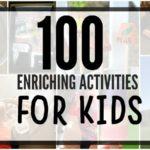 100  Enriching Activities for Kids